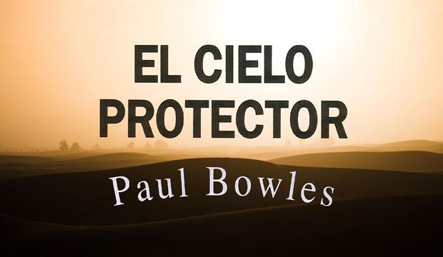 El Cielo Protector (libro). El Cielo Protector de Paul Bowles